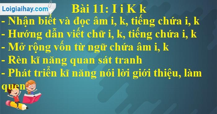 Bài 11: I i K k