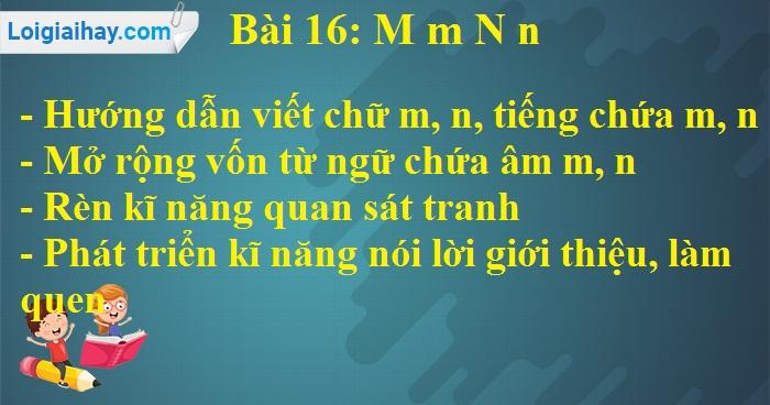 Bài 16: M m N n